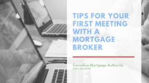 Oakville Mortgage Broker - Tips for Your First Meeting