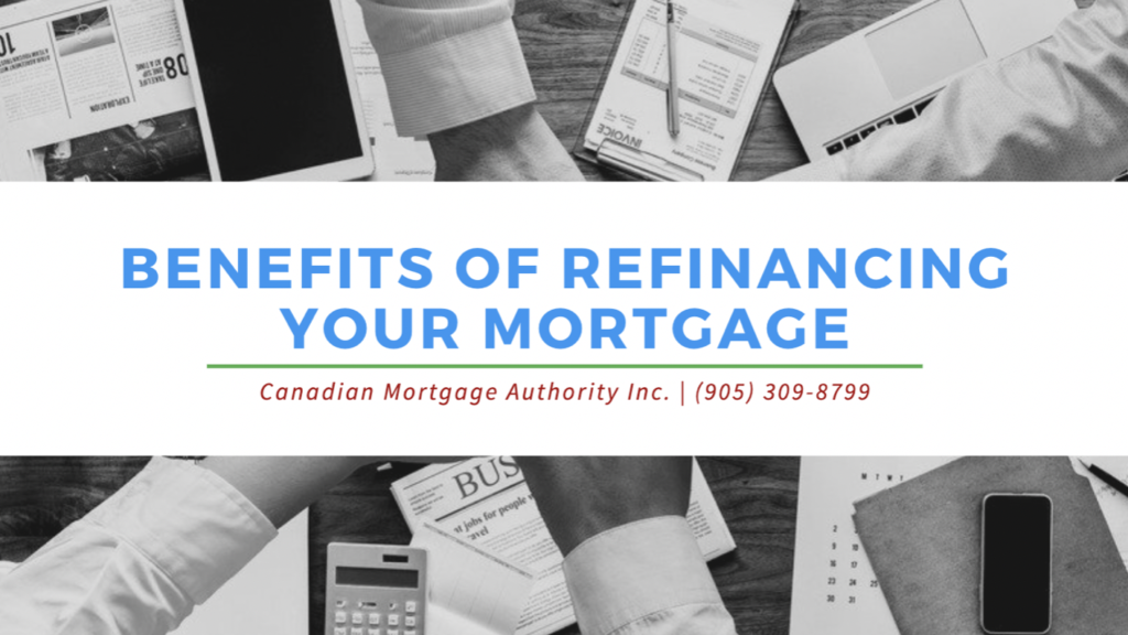 Oakville Mortgage Broker - Benefits of Refinancing Your Mortgage